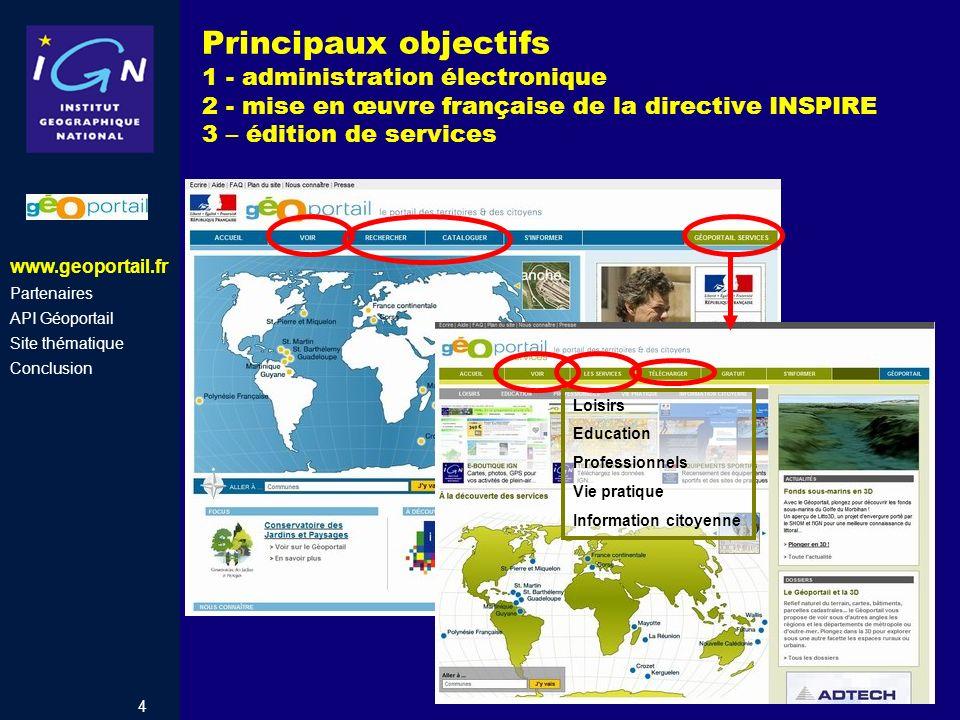4 Principaux objectifs 1 - administration électronique 2 - mise en œuvre française de la directive INSPIRE 3 – édition de services Loisirs Education P