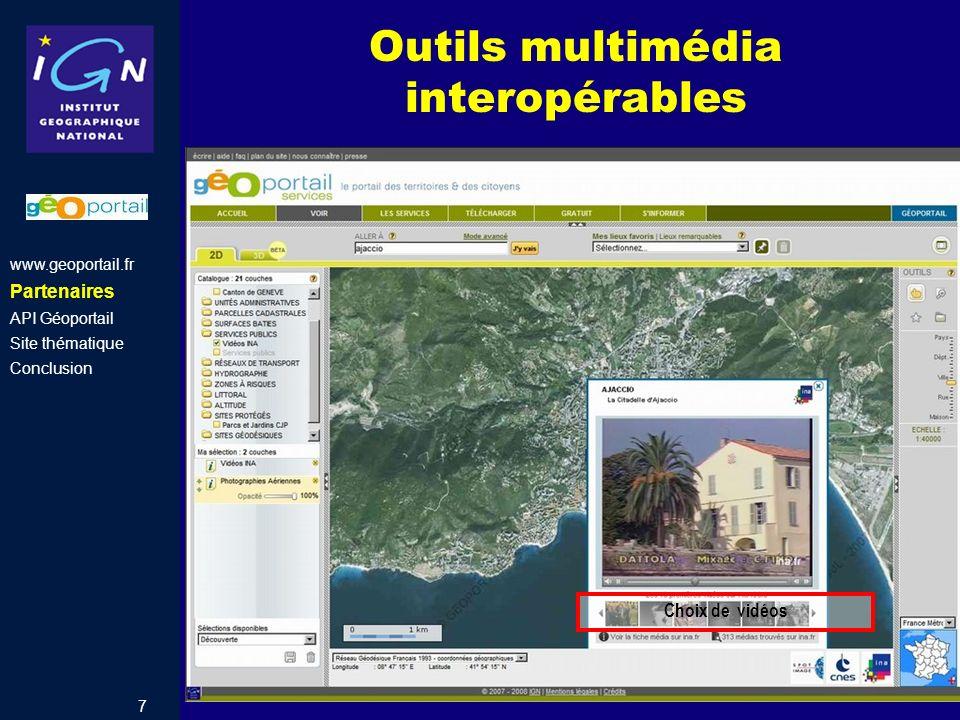 7 Outils multimédia interopérables Choix de vidéos www.geoportail.fr Partenaires API Géoportail Site thématique Conclusion