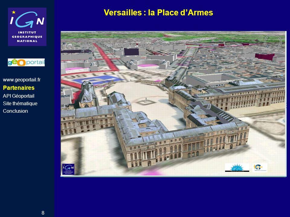 8 Versailles : la Place dArmes www.geoportail.fr Partenaires API Géoportail Site thématique Conclusion