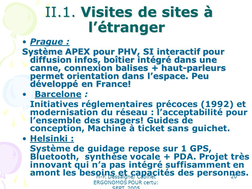 M-F. Dessaigne/ Cabinet ERGONOMOS POUR certu: SEPT. 2005 20 II.1. Visites de sites à létranger II.1. Visites de sites à létranger Prague : Système APE
