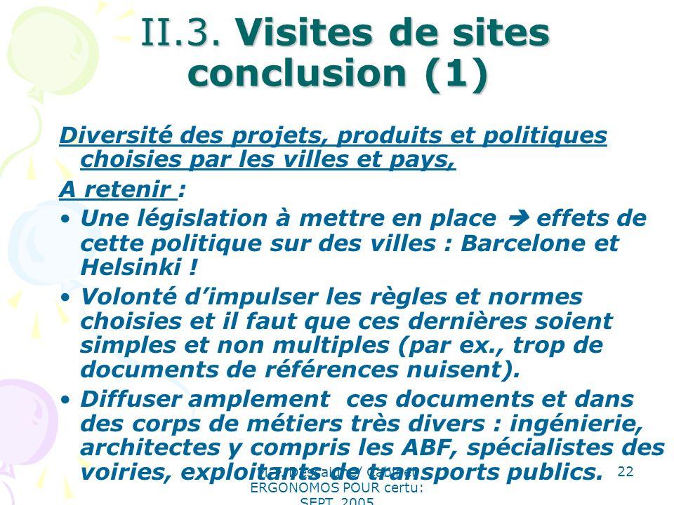 M-F. Dessaigne/ Cabinet ERGONOMOS POUR certu: SEPT. 2005 22 II.3. Visites de sites conclusion (1) II.3. Visites de sites conclusion (1) Diversité des