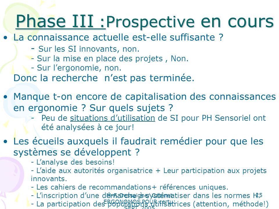 M-F. Dessaigne/ Cabinet ERGONOMOS POUR certu: SEPT. 2005 25 Phase III :Prospective en cours Phase III :Prospective en cours La connaissance actuelle e