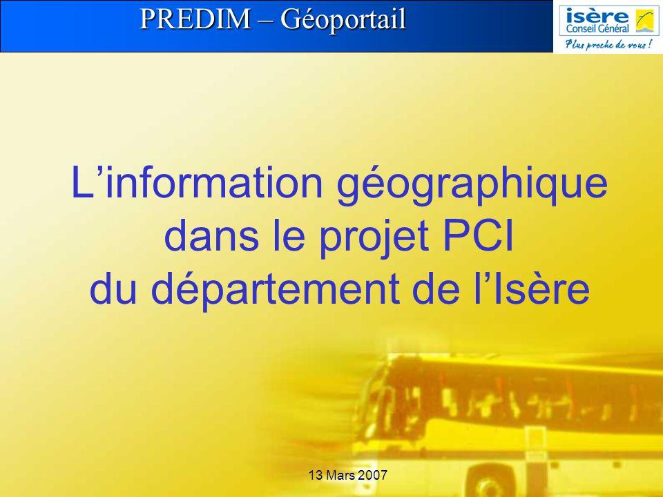 PREDIM – Géoportail 13 Mars 2007 Linformation géographique dans le projet PCI du département de lIsère