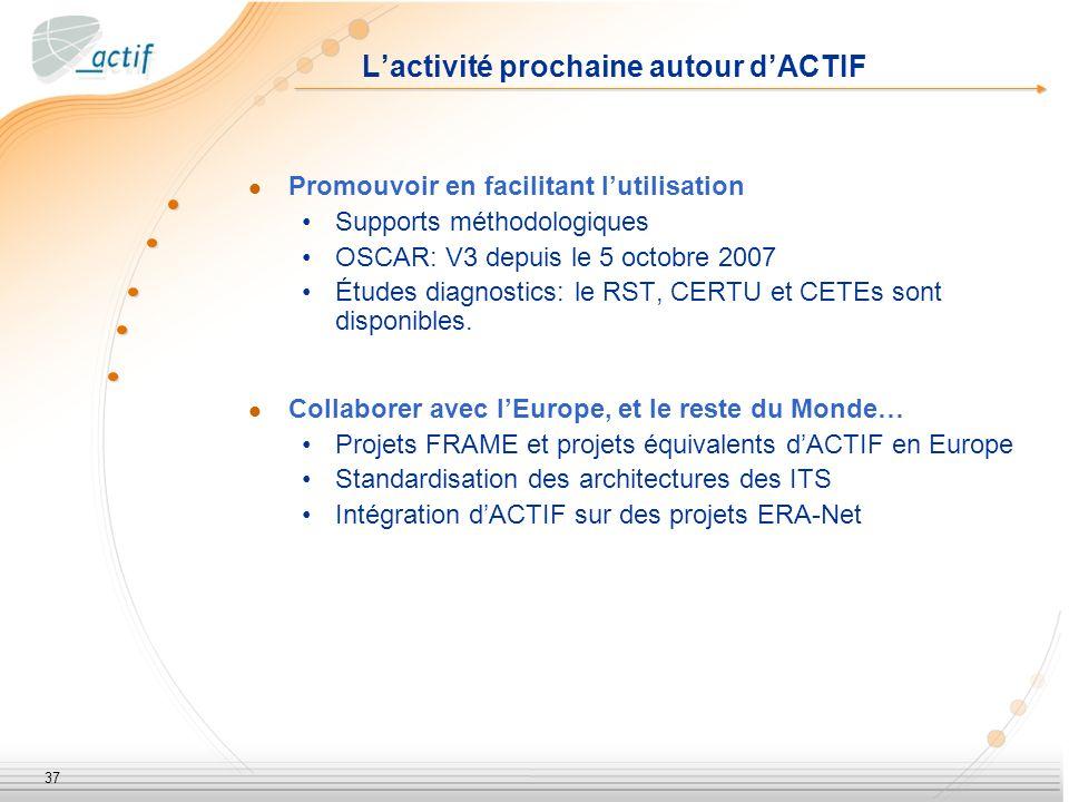 37 Lactivité prochaine autour dACTIF Promouvoir en facilitant lutilisation Supports méthodologiques OSCAR: V3 depuis le 5 octobre 2007 Études diagnostics: le RST, CERTU et CETEs sont disponibles.
