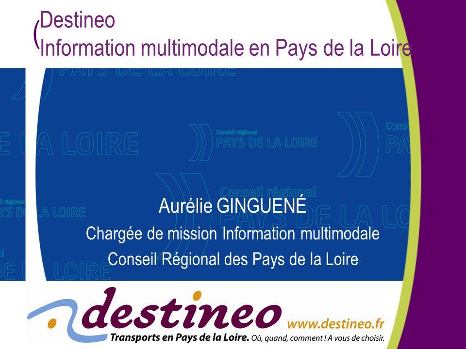 ( Destineo Information multimodale en Pays de la Loire Aurélie GINGUENÉ Chargée de mission Information multimodale Conseil Régional des Pays de la Loi