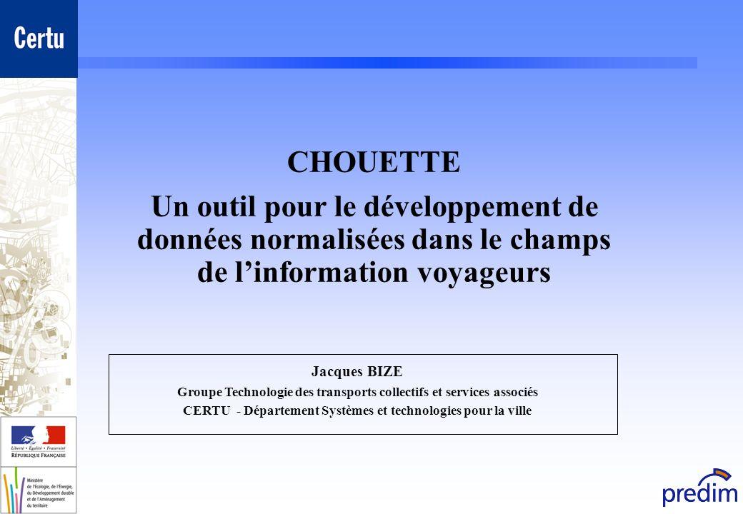 CHOUETTE Un outil pour le développement de données normalisées dans le champs de linformation voyageurs Jacques BIZE Groupe Technologie des transports