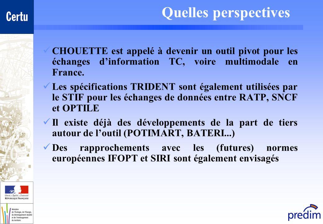 Quelles perspectives CHOUETTE est appelé à devenir un outil pivot pour les échanges dinformation TC, voire multimodale en France. Les spécifications T