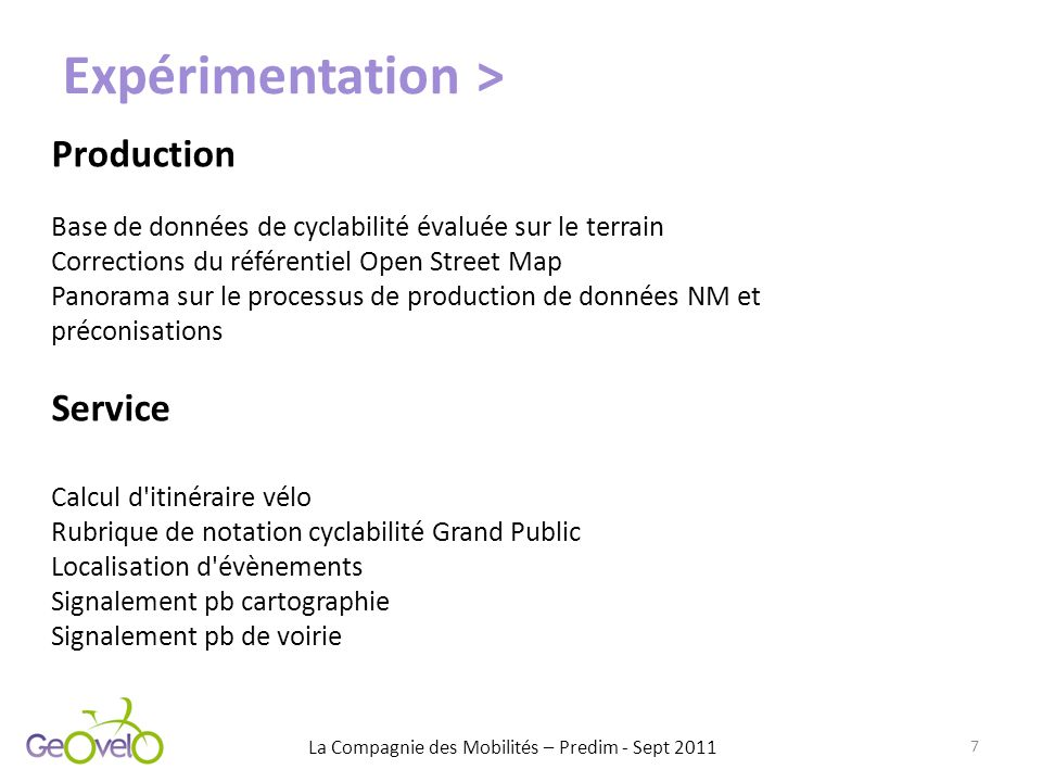 Expérimentation > 7 Production Base de données de cyclabilité évaluée sur le terrain Corrections du référentiel Open Street Map Panorama sur le proces