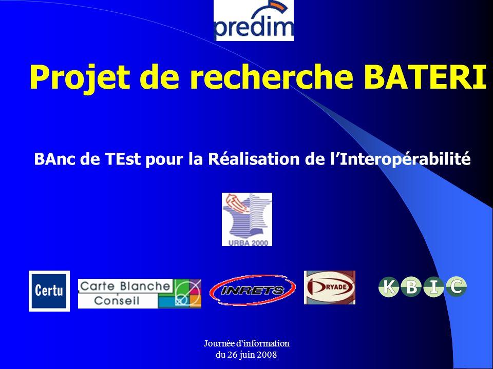 Journée d information du 26 juin 2008 Projet de recherche BATERI BAnc de TEst pour la Réalisation de lInteropérabilité