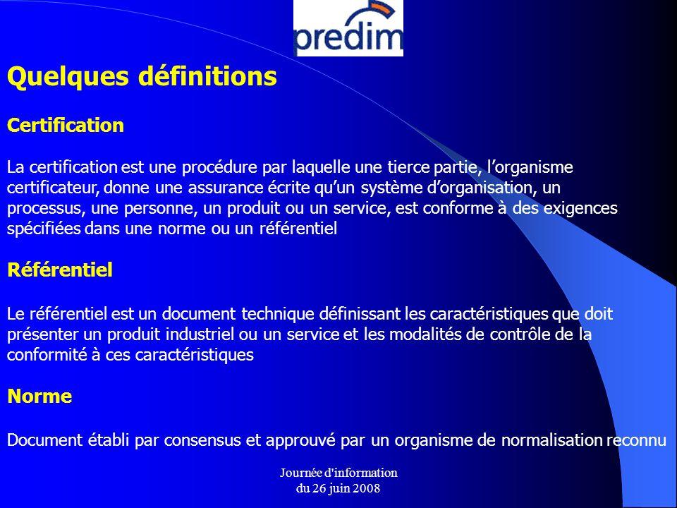 Journée d'information du 26 juin 2008 Quelques définitions Certification La certification est une procédure par laquelle une tierce partie, lorganisme
