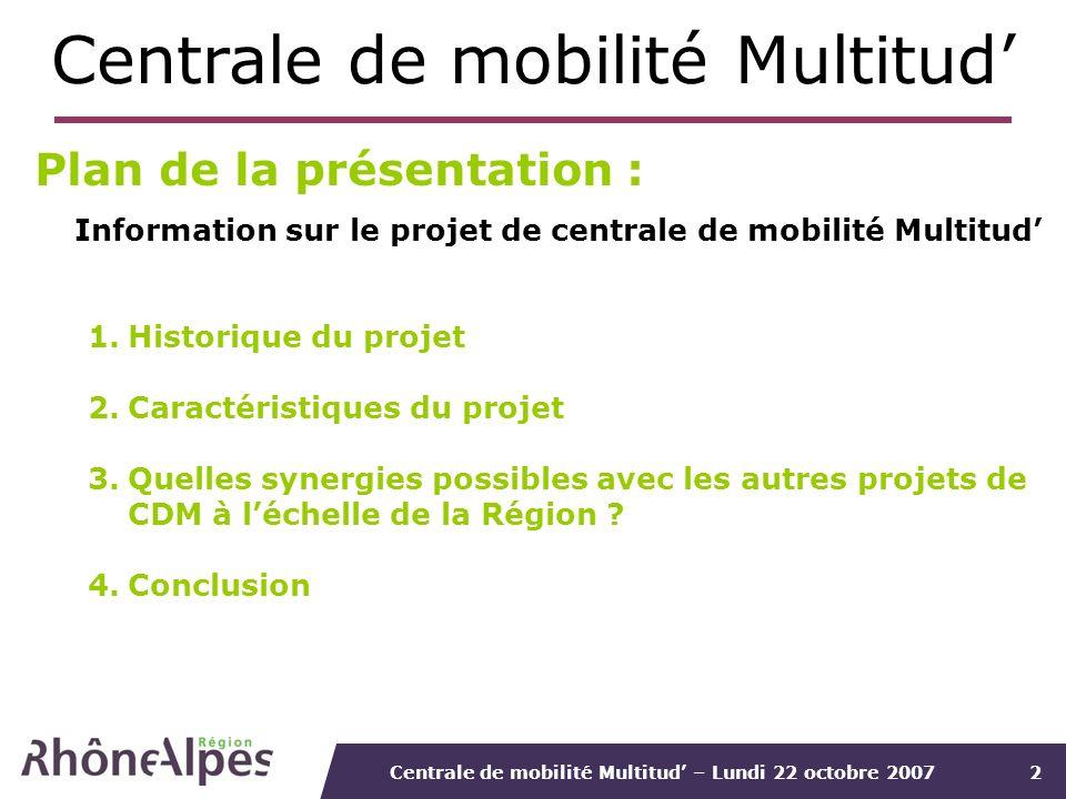 Centrale de mobilité Multitud – Lundi 22 octobre 20072 Plan de la présentation : Information sur le projet de centrale de mobilité Multitud 1.Historiq