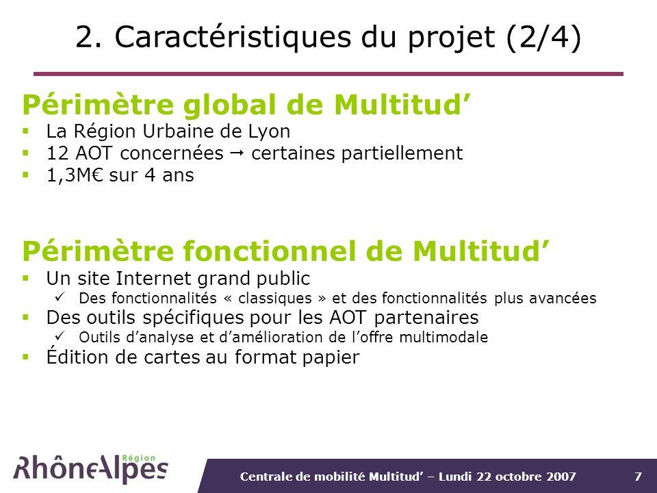 Centrale de mobilité Multitud – Lundi 22 octobre 20077 2. Caractéristiques du projet (2/4) Périmètre global de Multitud La Région Urbaine de Lyon 12 A