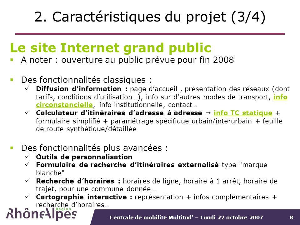 Centrale de mobilité Multitud – Lundi 22 octobre 20078 2. Caractéristiques du projet (3/4) Le site Internet grand public A noter : ouverture au public
