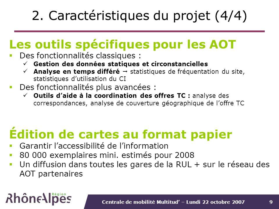 Centrale de mobilité Multitud – Lundi 22 octobre 20079 2. Caractéristiques du projet (4/4) Les outils spécifiques pour les AOT Des fonctionnalités cla