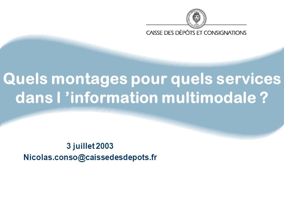 Quels montages pour quels services dans l information multimodale ? 3 juillet 2003 Nicolas.conso@caissedesdepots.fr