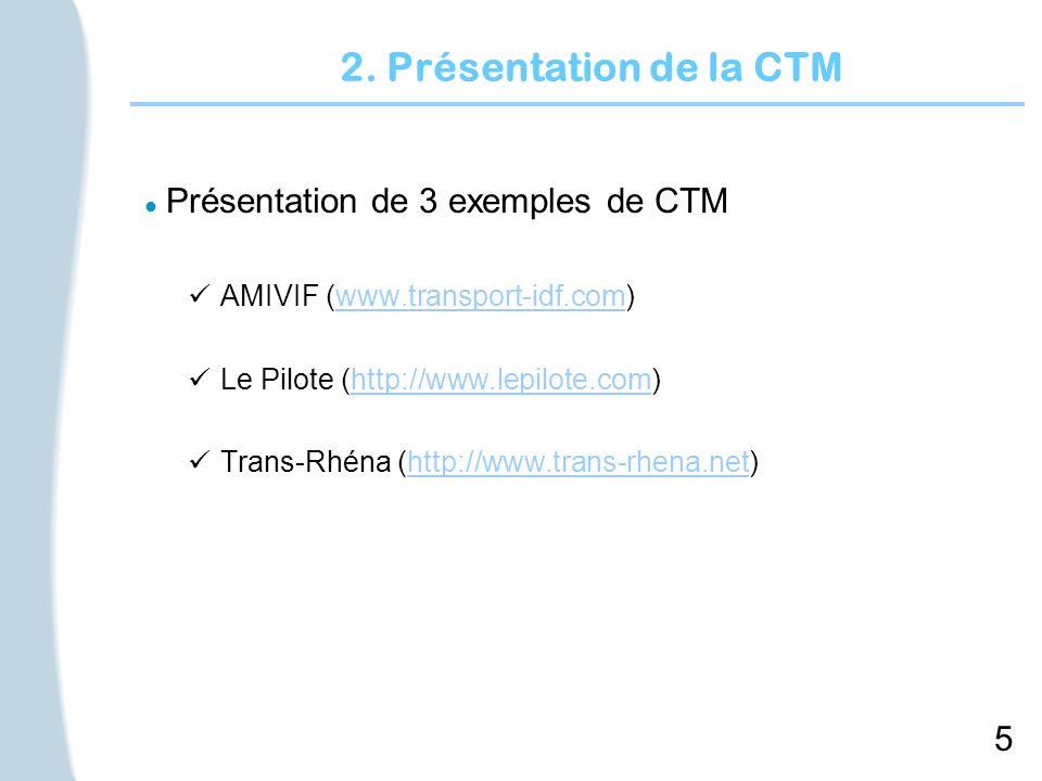 5 2. Présentation de la CTM l Présentation de 3 exemples de CTM AMIVIF (www.transport-idf.com)www.transport-idf.com Le Pilote (http://www.lepilote.com