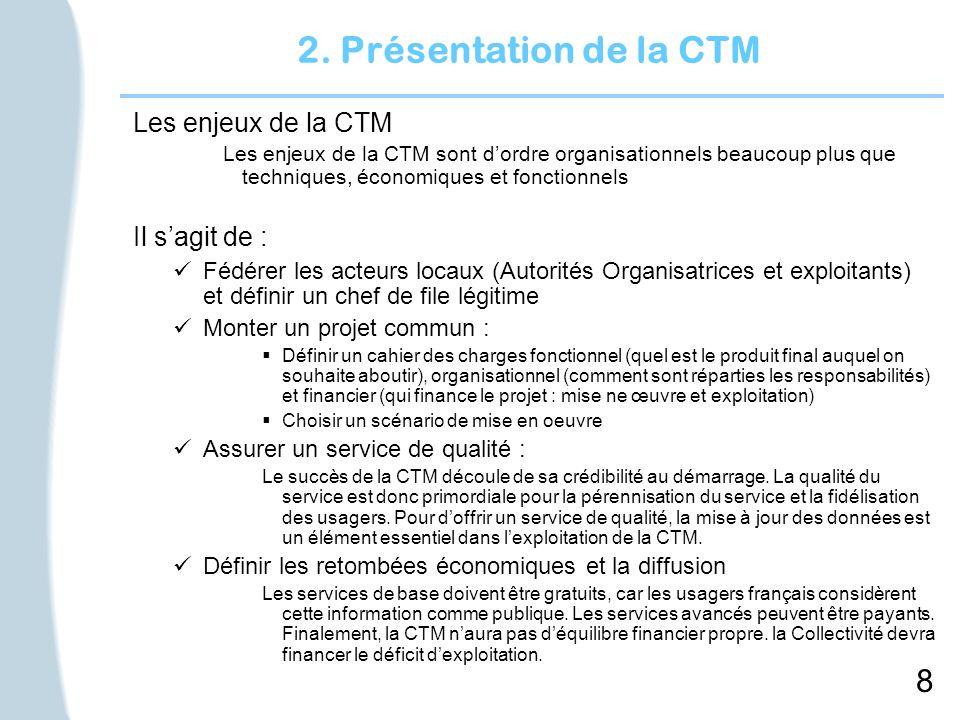 8 2. Présentation de la CTM Les enjeux de la CTM Les enjeux de la CTM sont dordre organisationnels beaucoup plus que techniques, économiques et foncti