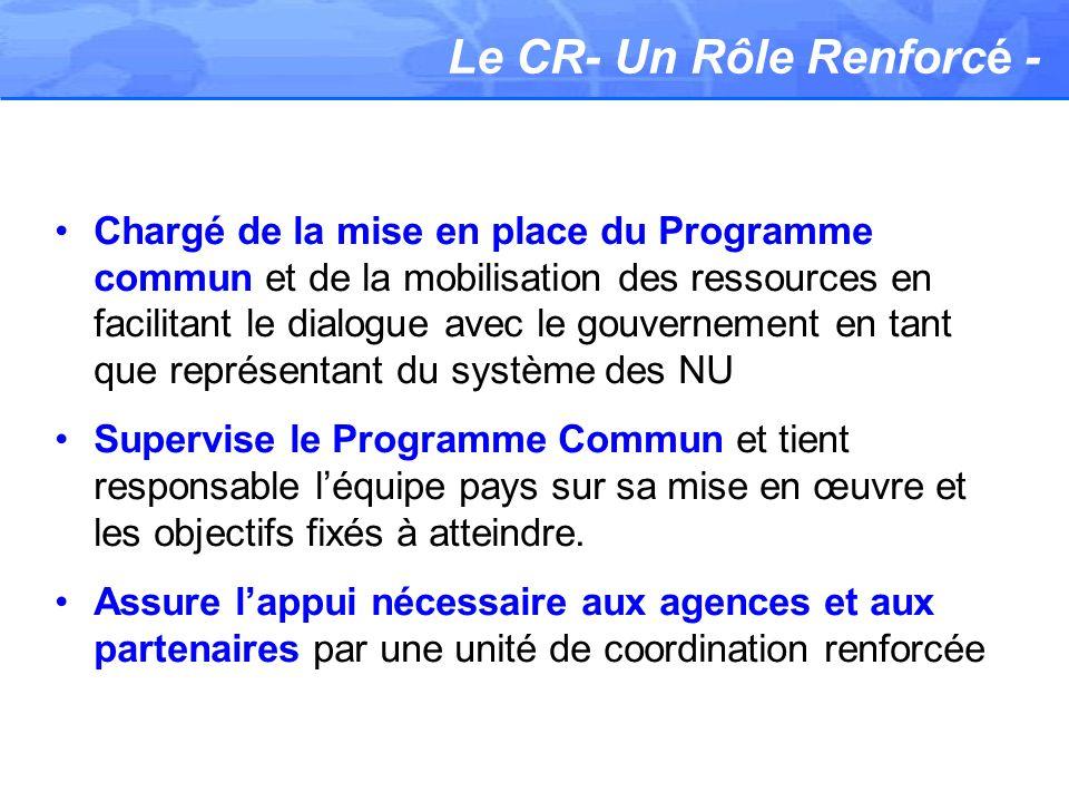 Le CR- Un Rôle Renforcé - Chargé de la mise en place du Programme commun et de la mobilisation des ressources en facilitant le dialogue avec le gouver