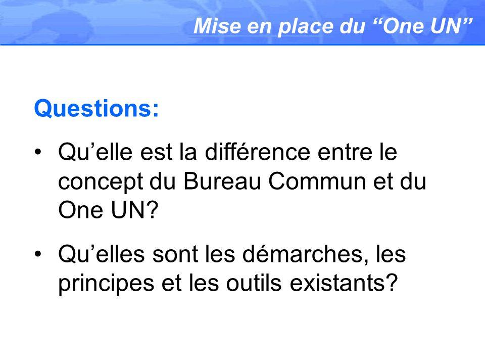 Mise en place du One UN Questions: Quelle est la différence entre le concept du Bureau Commun et du One UN? Quelles sont les démarches, les principes
