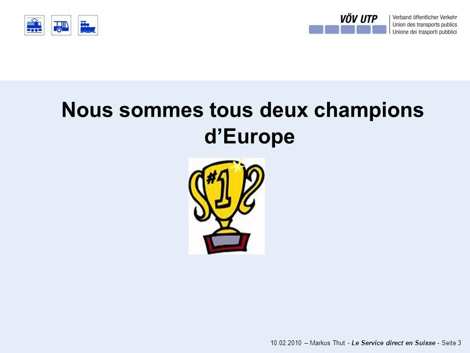 10.02.2010 – Markus Thut - Le Service direct en Suisse - Seite 3 Nous sommes tous deux champions dEurope