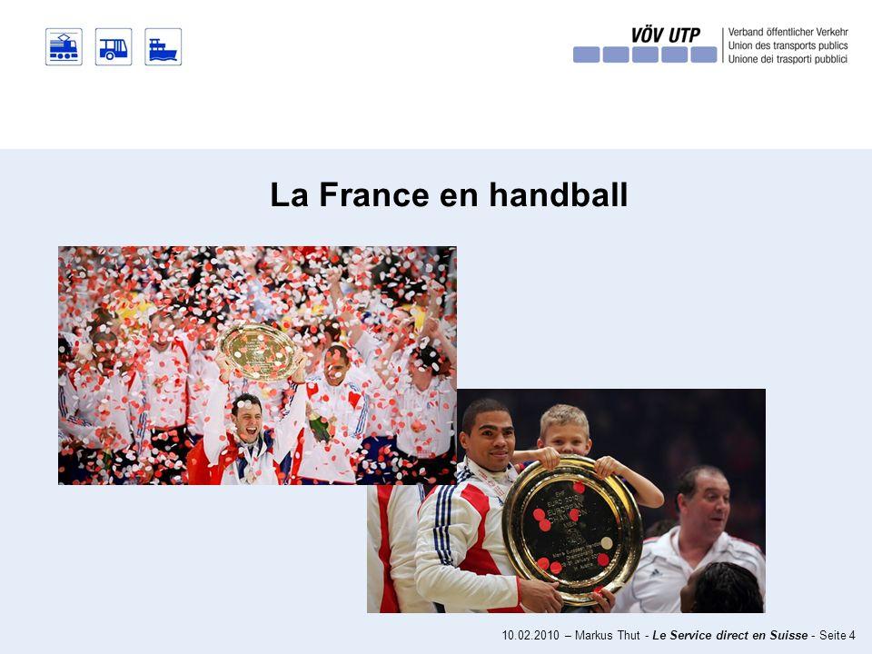 10.02.2010 – Markus Thut - Le Service direct en Suisse - Seite 4 La France en handball