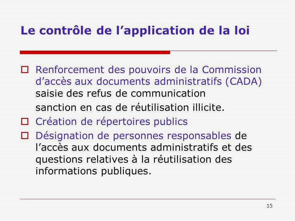 15 Le contrôle de lapplication de la loi Renforcement des pouvoirs de la Commission daccès aux documents administratifs (CADA) saisie des refus de communication sanction en cas de réutilisation illicite.