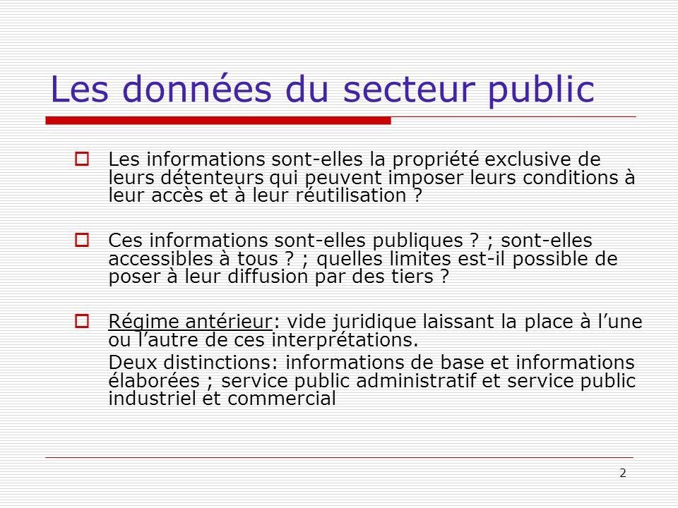2 Les données du secteur public Les informations sont-elles la propriété exclusive de leurs détenteurs qui peuvent imposer leurs conditions à leur accès et à leur réutilisation .
