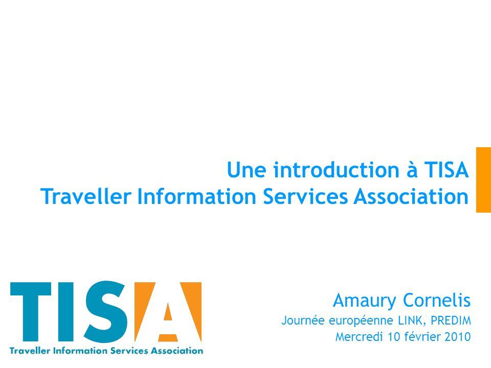 Amaury Cornelis Journée européenne LINK, PREDIM Mercredi 10 février 2010 Une introduction à TISA Traveller Information Services Association
