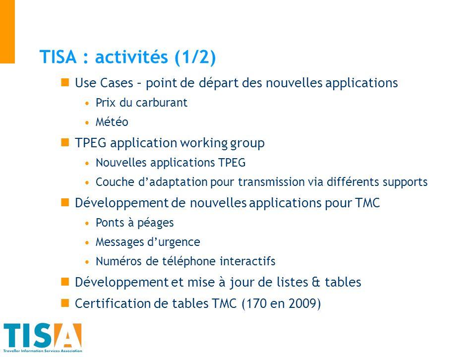 TISA : activités (1/2) Use Cases – point de départ des nouvelles applications Prix du carburant Météo TPEG application working group Nouvelles applica