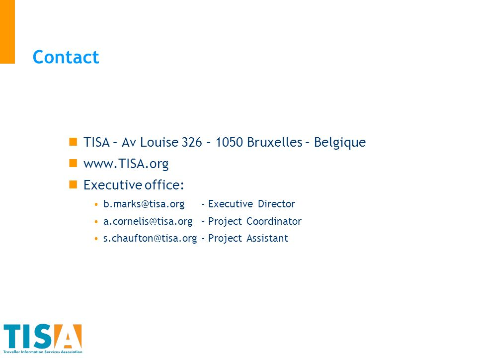 Contact TISA – Av Louise 326 – 1050 Bruxelles – Belgique www.TISA.org Executive office: b.marks@tisa.org - Executive Director a.cornelis@tisa.org – Project Coordinator s.chaufton@tisa.org - Project Assistant