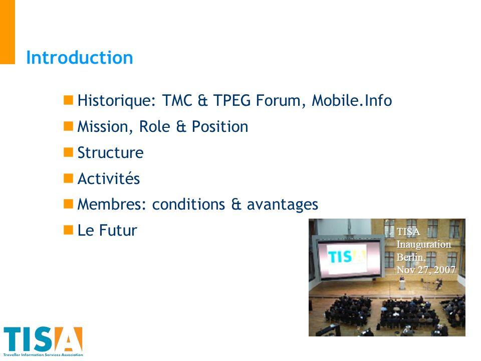 Membres: Conditions et avantages Membership de TISA est ouvert à toute organisation publique ou privée ayant un intérêt dans linformation aux voyageurs Cotisation (2.100 ), droit entrée (4.200 ) De nombreux membres de TISA proviennent des forums TMC & TPEG.