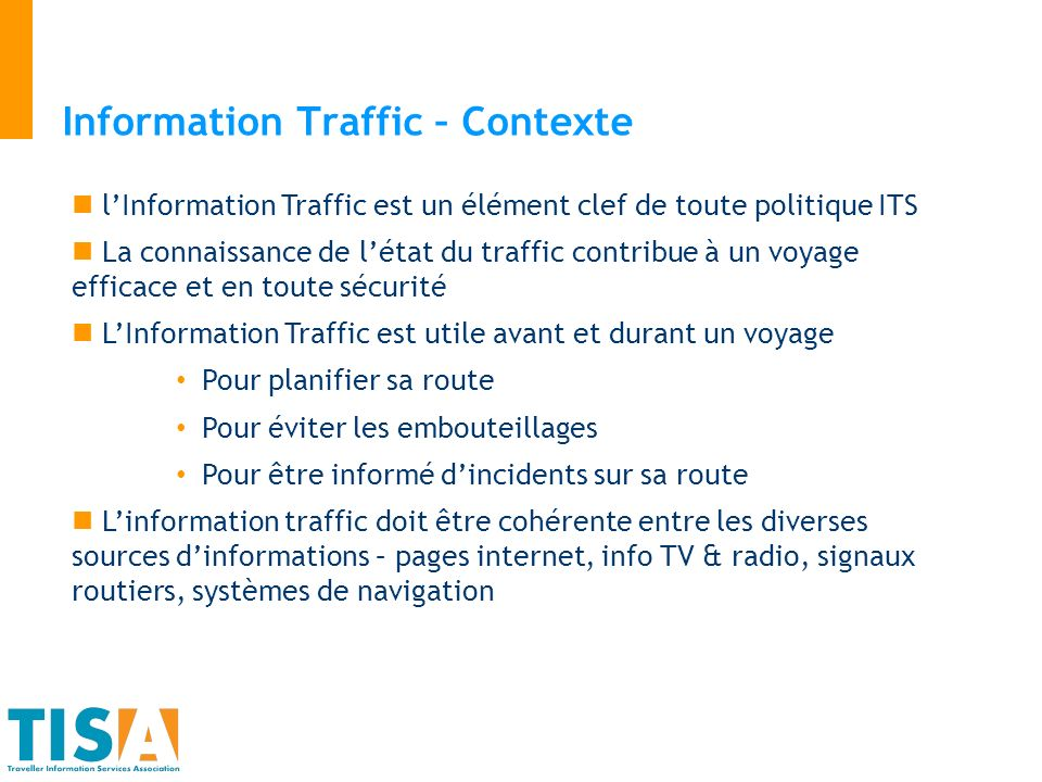 Information Traffic : standards – une longue route RDS-TMC:Radio-Data System – Traffic Message Channel 1984: Start of development 1992-1994:Field trials in several EC member states 1997:First operational services … 2008:New services in development in e.g.