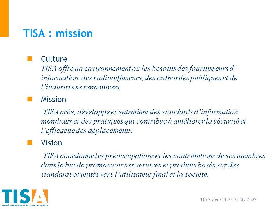 TISA : mission Culture TISA offre un environnement ou les besoins des fournisseurs d information, des radiodiffuseurs, des authorités publiques et de lindustrie se rencontrent Mission TISA crée, développe et entretient des standards dinformation mondiaux et des pratiques qui contribue à améliorer la sécurité et lefficacité des déplacements.