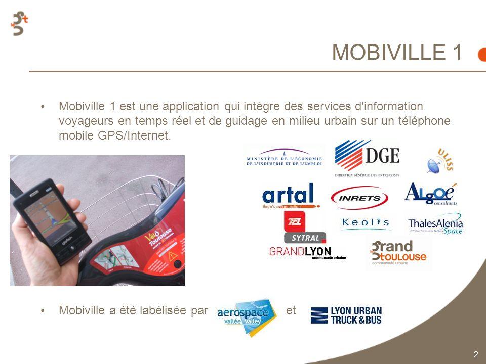 MOBIVILLE 1 2 Mobiville 1 est une application qui intègre des services d information voyageurs en temps réel et de guidage en milieu urbain sur un téléphone mobile GPS/Internet.