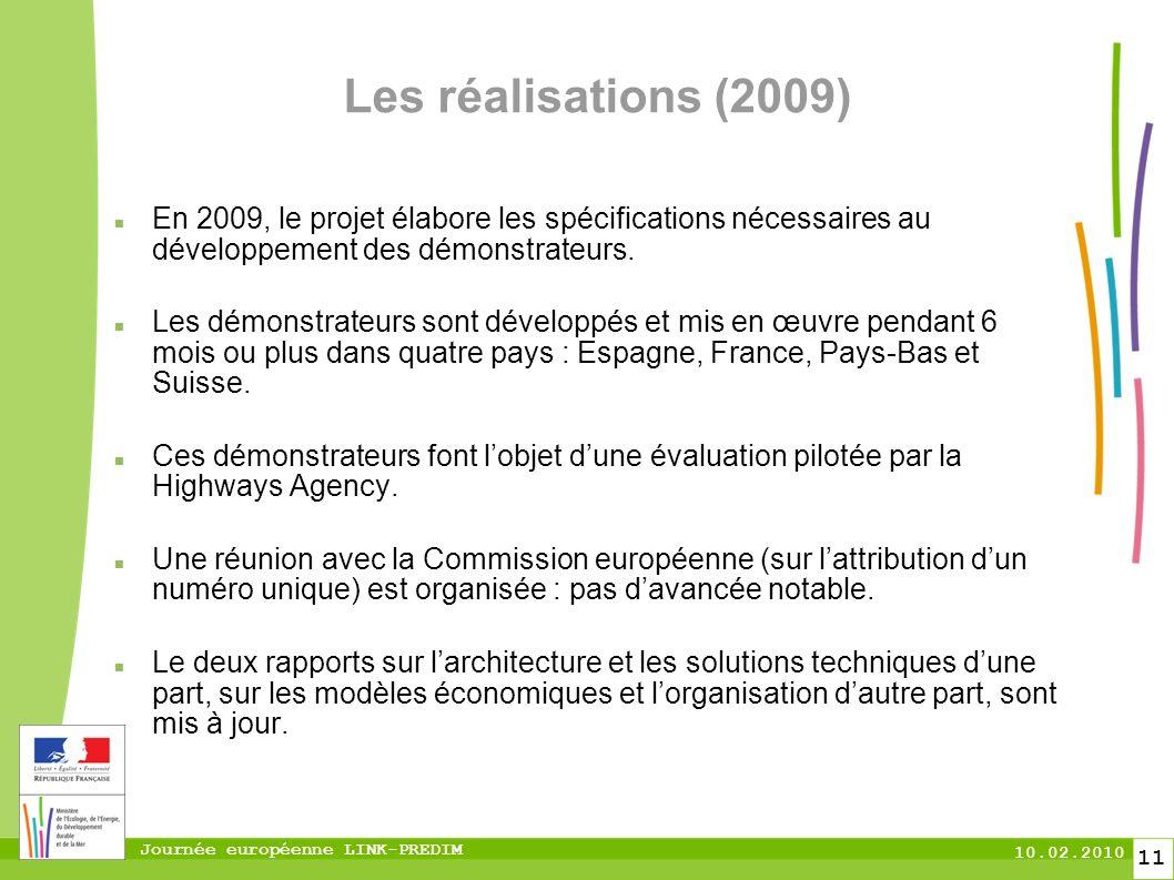 Journée européenne LINK-PREDIM 10.02.2010 11 Les réalisations (2009) En 2009, le projet élabore les spécifications nécessaires au développement des démonstrateurs.