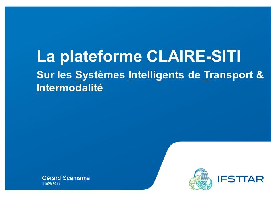 Intervenant - date La plateforme CLAIRE-SITI Sur les Systèmes Intelligents de Transport & Intermodalité Gérard Scemama 11/09/2011