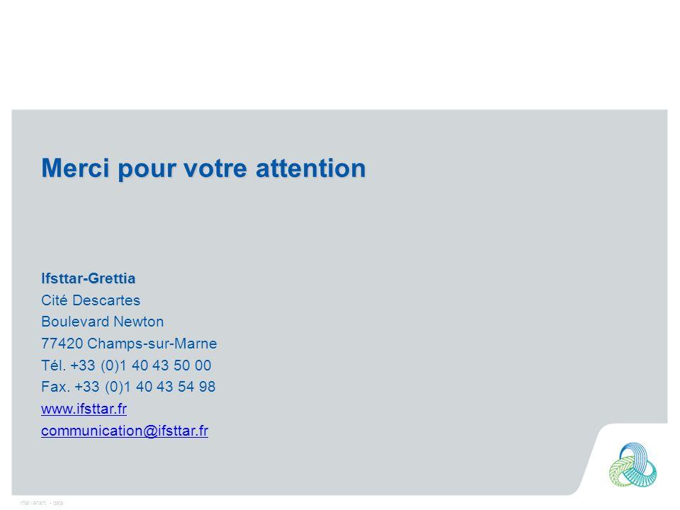 Intervenant - date Merci pour votre attention Ifsttar-Grettia Cité Descartes Boulevard Newton 77420 Champs-sur-Marne Tél. +33 (0)1 40 43 50 00 Fax. +3