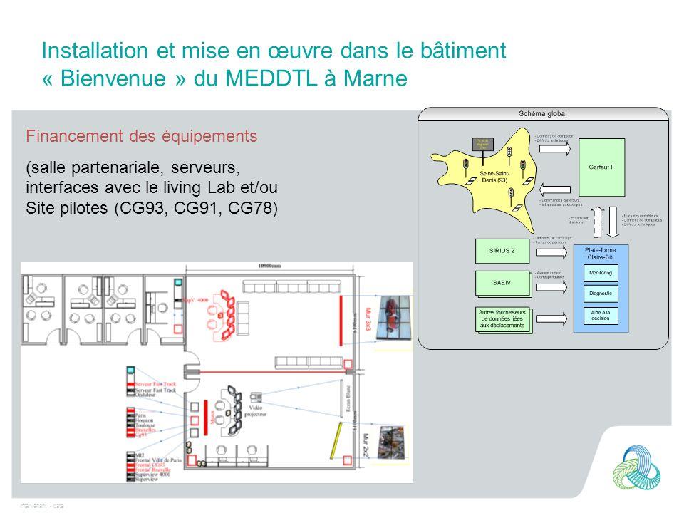Intervenant - date Installation et mise en œuvre dans le bâtiment « Bienvenue » du MEDDTL à Marne Financement des équipements (salle partenariale, ser