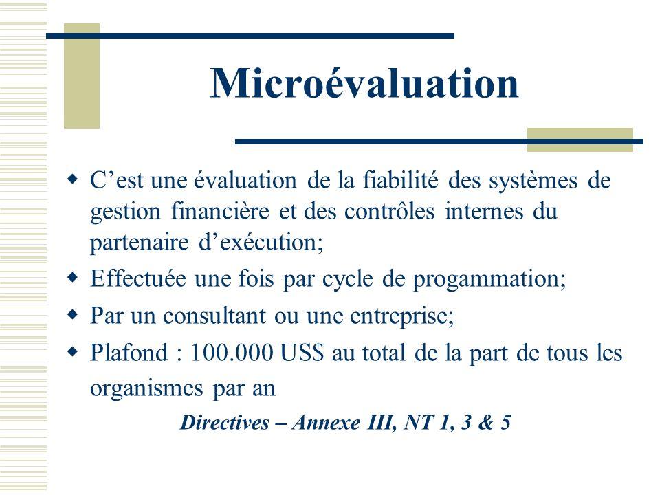 Microévaluation Cest une évaluation de la fiabilité des systèmes de gestion financière et des contrôles internes du partenaire dexécution; Effectuée u