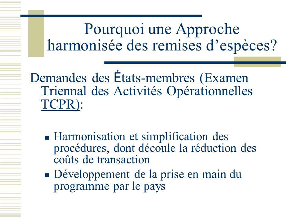 Pourquoi une Approche harmonisée des remises despèces? Demandes des É tats-membres (Examen Triennal des Activités Opérationnelles TCPR): Harmonisation
