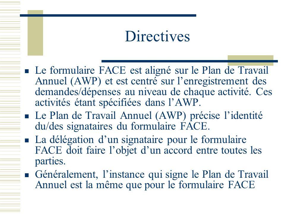Directives Le formulaire FACE est aligné sur le Plan de Travail Annuel (AWP) et est centré sur lenregistrement des demandes/dépenses au niveau de chaq