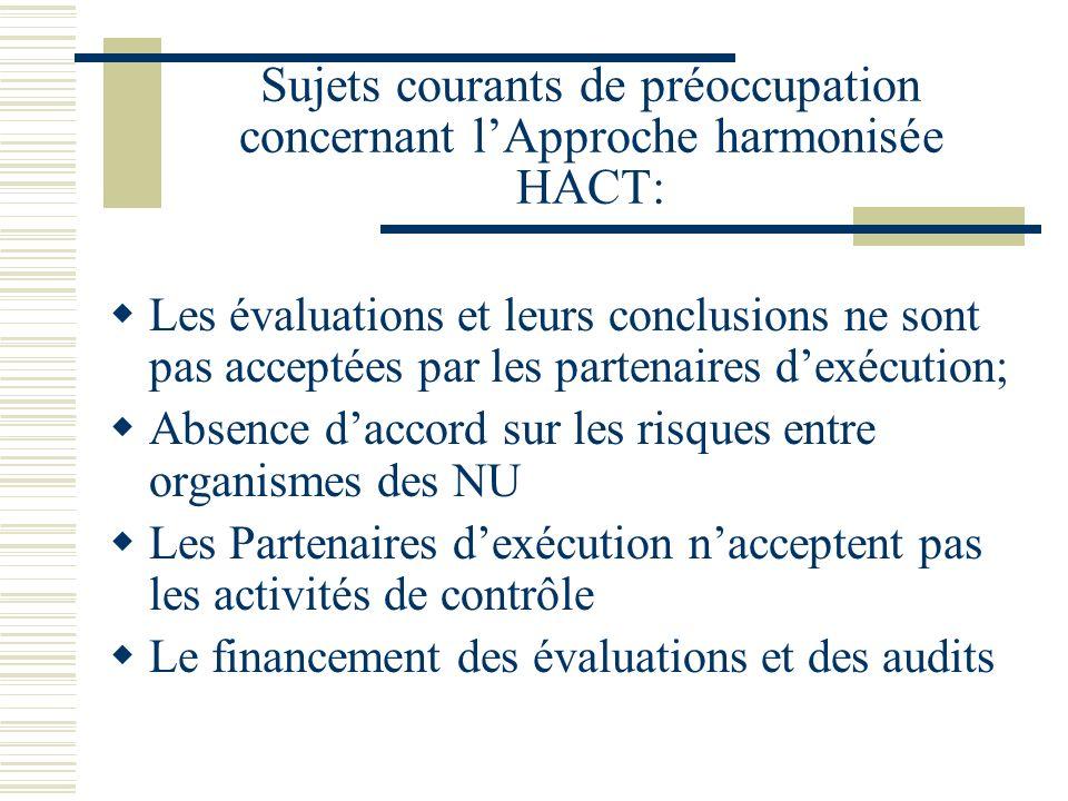 Sujets courants de préoccupation concernant lApproche harmonisée HACT: Les évaluations et leurs conclusions ne sont pas acceptées par les partenaires