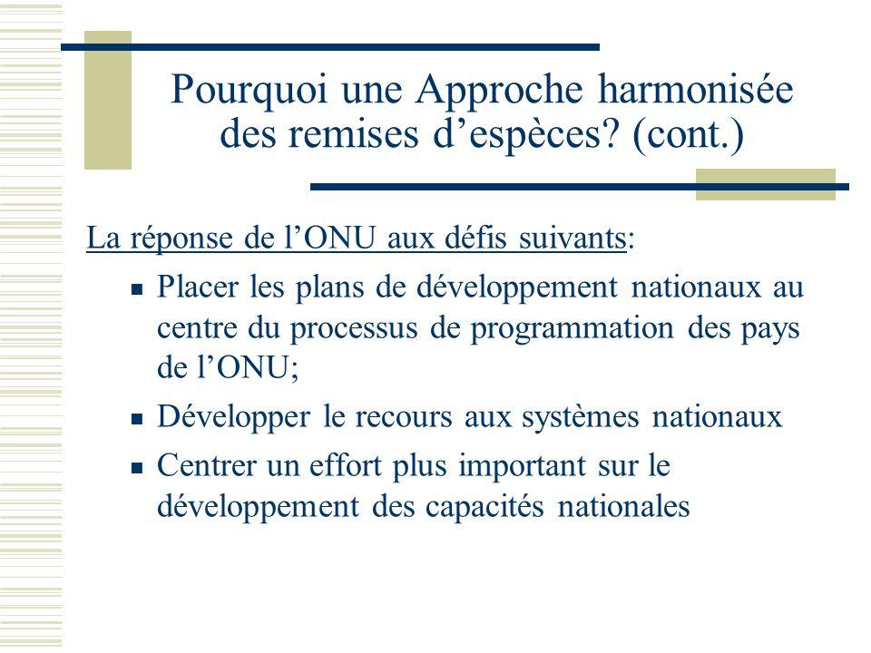 Pourquoi une Approche harmonisée des remises despèces? (cont.) La réponse de lONU aux défis suivants: Placer les plans de développement nationaux au c