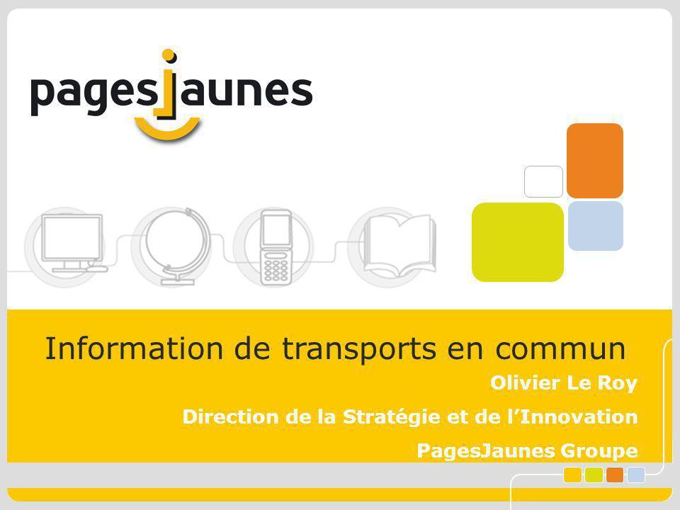 Information de transports en commun Olivier Le Roy Direction de la Stratégie et de lInnovation PagesJaunes Groupe