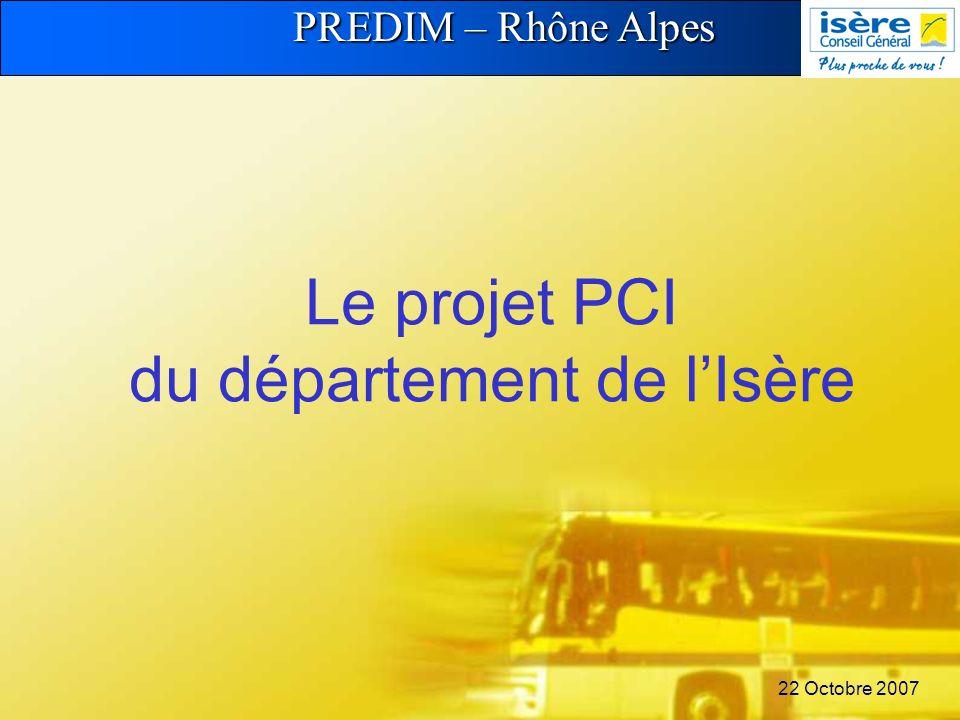 PREDIM – Rhône Alpes 22 Octobre 2007 Le projet PCI du département de lIsère