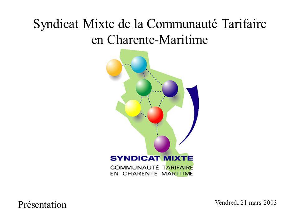 Syndicat Mixte de la Communauté Tarifaire en Charente-Maritime Présentation Vendredi 21 mars 2003