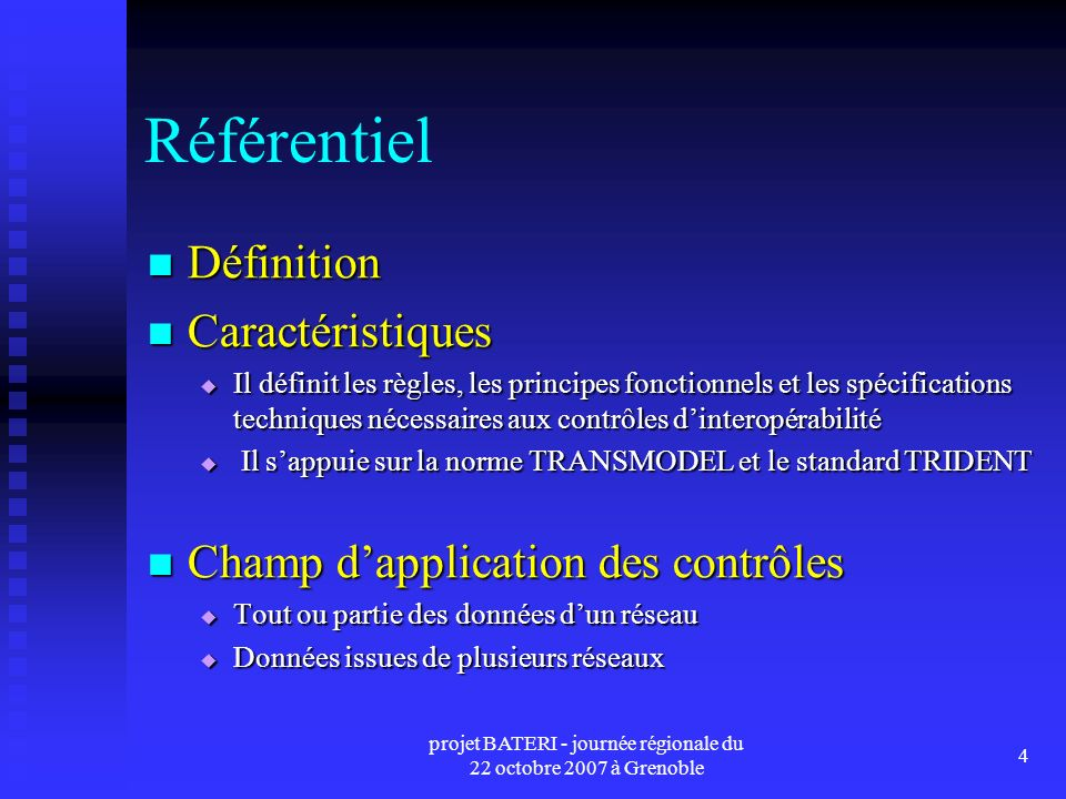 projet BATERI - journée régionale du 22 octobre 2007 à Grenoble 5 Normalisation Elément de référence : norme TRANSMODEL 5.1, modèle conceptuel de données pour le transport public (norme européenne EN12896) Elément de référence : norme TRANSMODEL 5.1, modèle conceptuel de données pour le transport public (norme européenne EN12896) Echanges de données sur la base du standard TRIDENT, issu dun projet européen Echanges de données sur la base du standard TRIDENT, issu dun projet européen TRIDENT repose sur la version 4.1 de TRANSMODEL TRIDENT repose sur la version 4.1 de TRANSMODEL Etude comparative et rapprochement des concepts TRIDENT avec ceux de TRANSMODEL 5.1 (mise en évidence des ajouts, des restrictions, des équivalences de TRIDENT par rapport à TRANSMODEL 5.1) Etude comparative et rapprochement des concepts TRIDENT avec ceux de TRANSMODEL 5.1 (mise en évidence des ajouts, des restrictions, des équivalences de TRIDENT par rapport à TRANSMODEL 5.1) Mise au point dune terminologie précise par rapport à la norme Mise au point dune terminologie précise par rapport à la norme