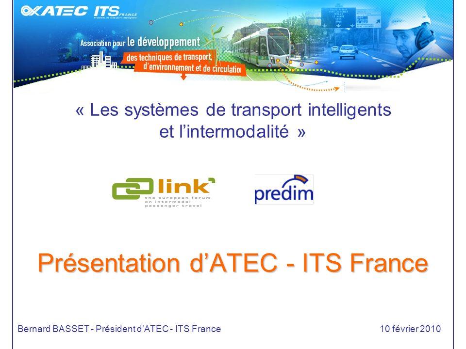 « Les systèmes de transport intelligents et lintermodalité » Présentation dATEC - ITS France Bernard BASSET - Président dATEC - ITS France10 février 2010