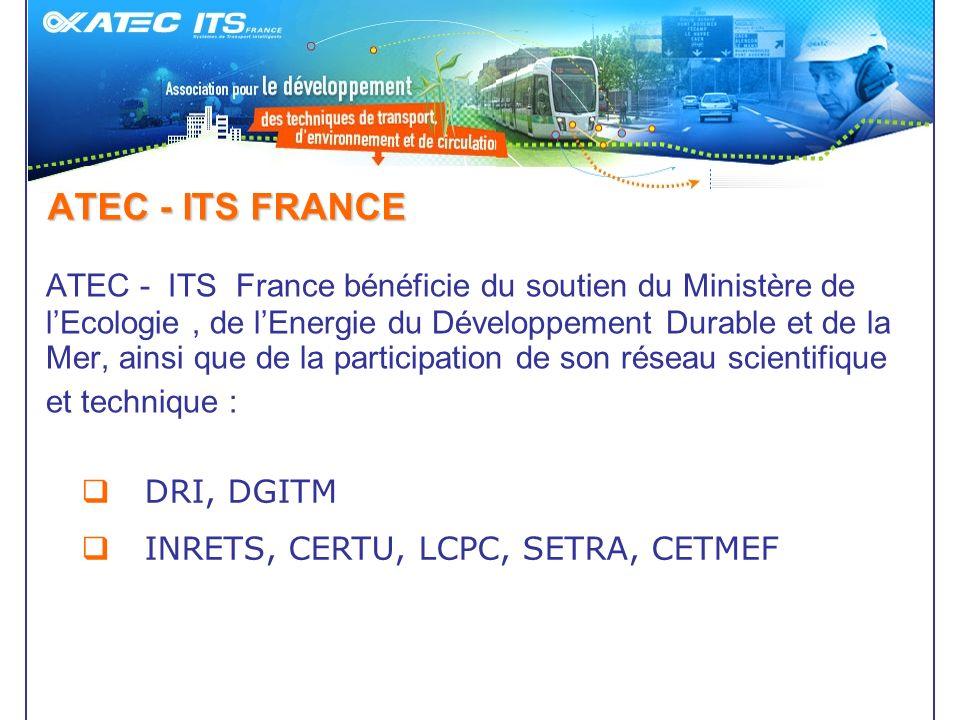ATEC - ITS FRANCE ATEC - ITS France bénéficie du soutien du Ministère de lEcologie, de lEnergie du Développement Durable et de la Mer, ainsi que de la participation de son réseau scientifique et technique : DRI, DGITM INRETS, CERTU, LCPC, SETRA, CETMEF