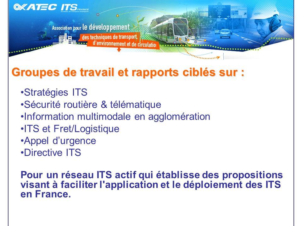Groupes de travail et rapports ciblés sur : Stratégies ITS Sécurité routière & télématique Information multimodale en agglomération ITS et Fret/Logist